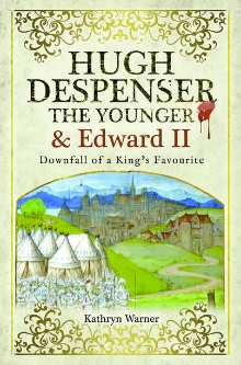 Hugh Despenser the Younger & Edward II: Downfall of a Favourite | Book Review